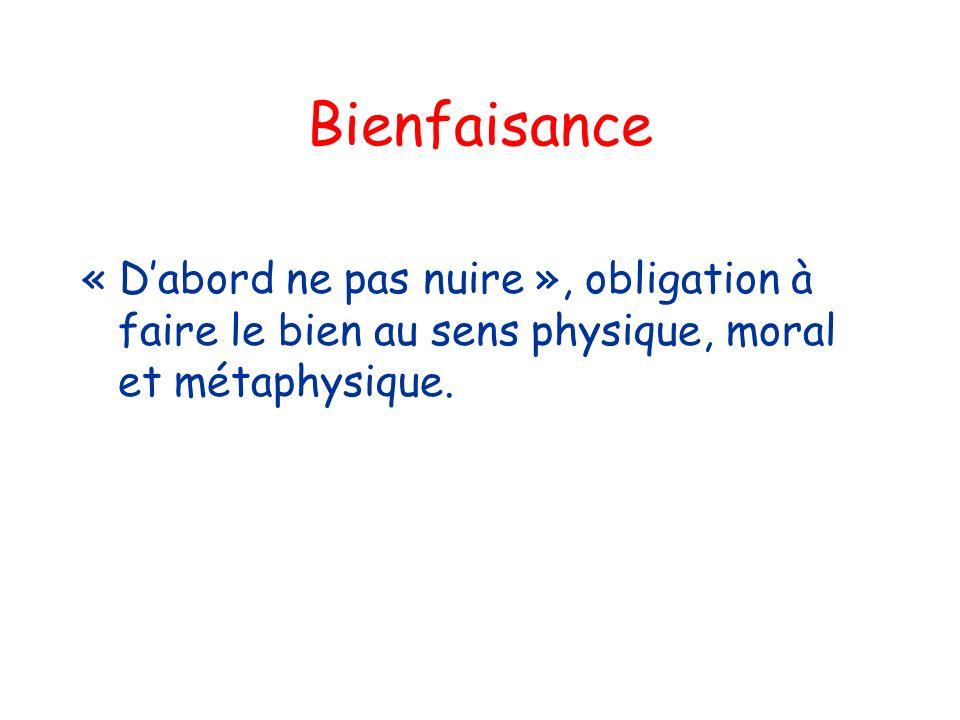 Bienfaisance « Dabord ne pas nuire », obligation à faire le bien au sens physique, moral et métaphysique.