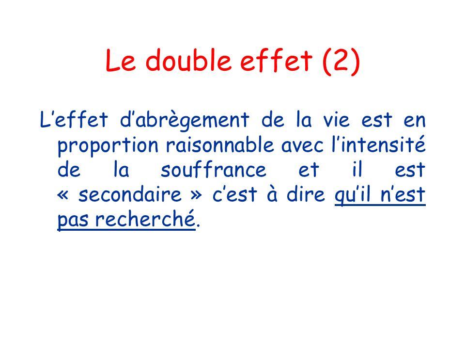 Le double effet (2) Leffet dabrègement de la vie est en proportion raisonnable avec lintensité de la souffrance et il est « secondaire » cest à dire q