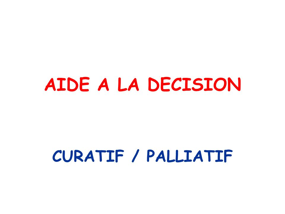 AIDE A LA DECISION CURATIF / PALLIATIF