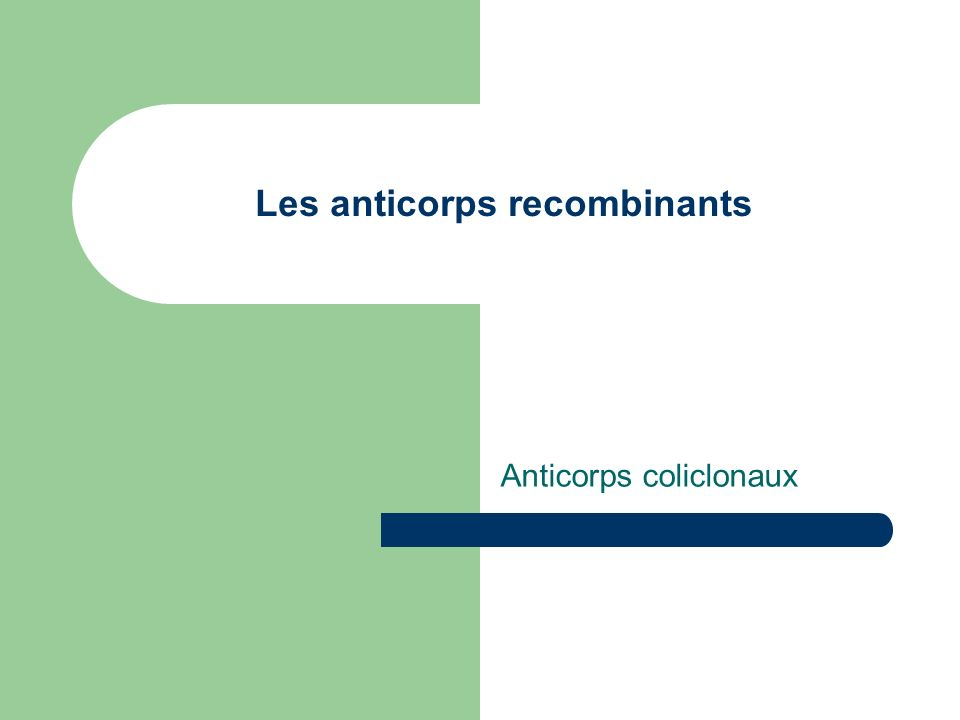 Les anticorps recombinants Anticorps coliclonaux