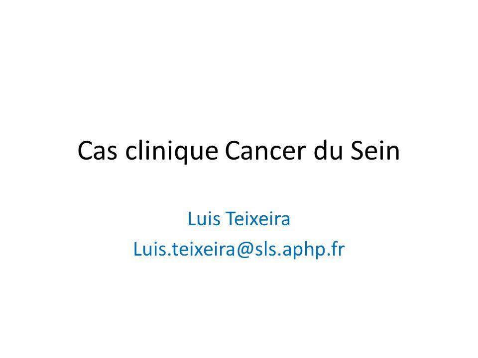 Cas clinique Cancer du Sein Luis Teixeira Luis.teixeira@sls.aphp.fr