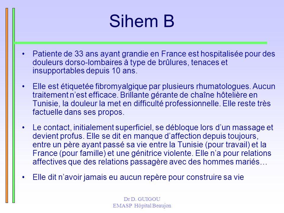 Dr D. GUIGOU EMASP Hôpital Beaujon Sihem B Patiente de 33 ans ayant grandie en France est hospitalisée pour des douleurs dorso-lombaires à type de brû