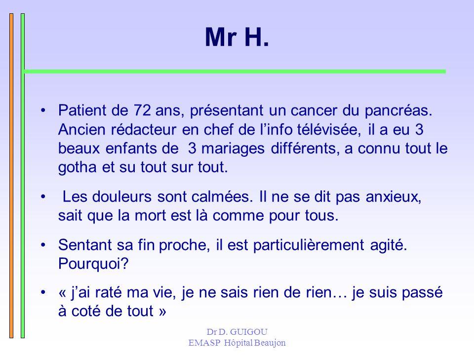 Dr D. GUIGOU EMASP Hôpital Beaujon Mr H. Patient de 72 ans, présentant un cancer du pancréas. Ancien rédacteur en chef de linfo télévisée, il a eu 3 b