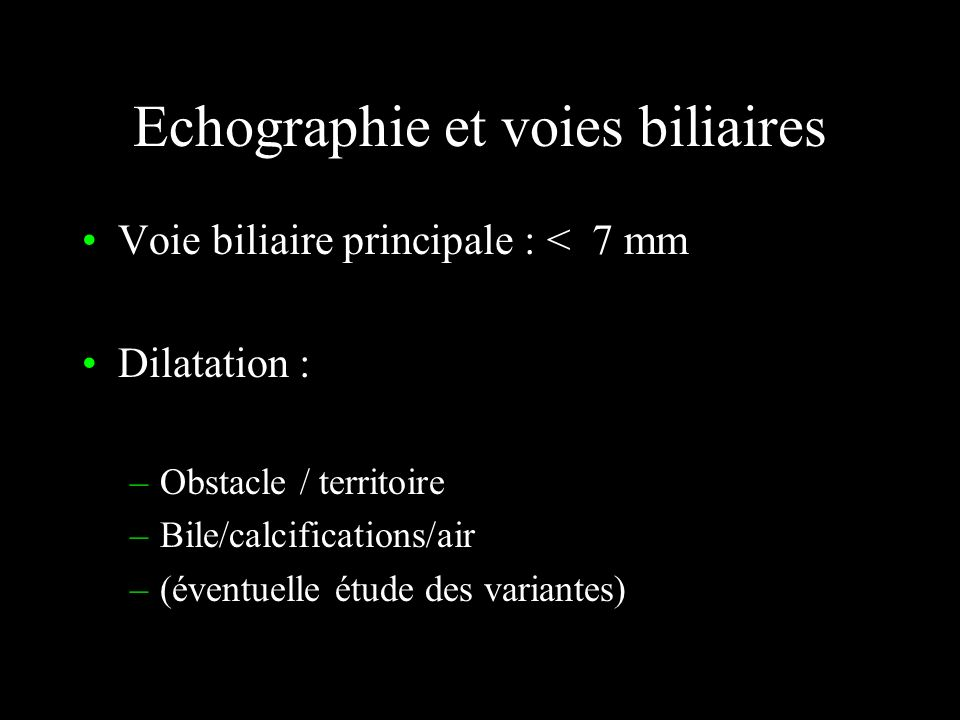 Echographie et vésicule biliaire Vésicule biliaire Paroi épaissie (> 3 mm) Images hyperéchogènes Cônes dombre acoustiques ATTENTION ! air ou lithiase