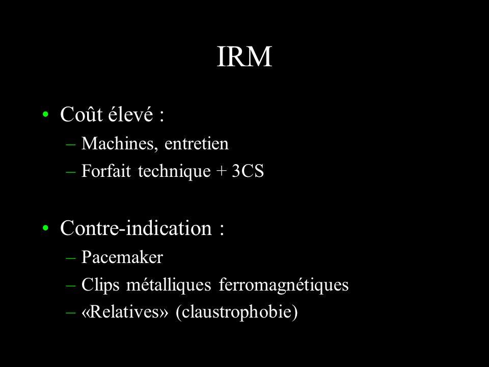 IRM Facteur de contraste –T1, T2, densité de proton. –Suppression du signal de la graisse sur certaines séquences IRM, angio-IRM, cholangio-IRM, image