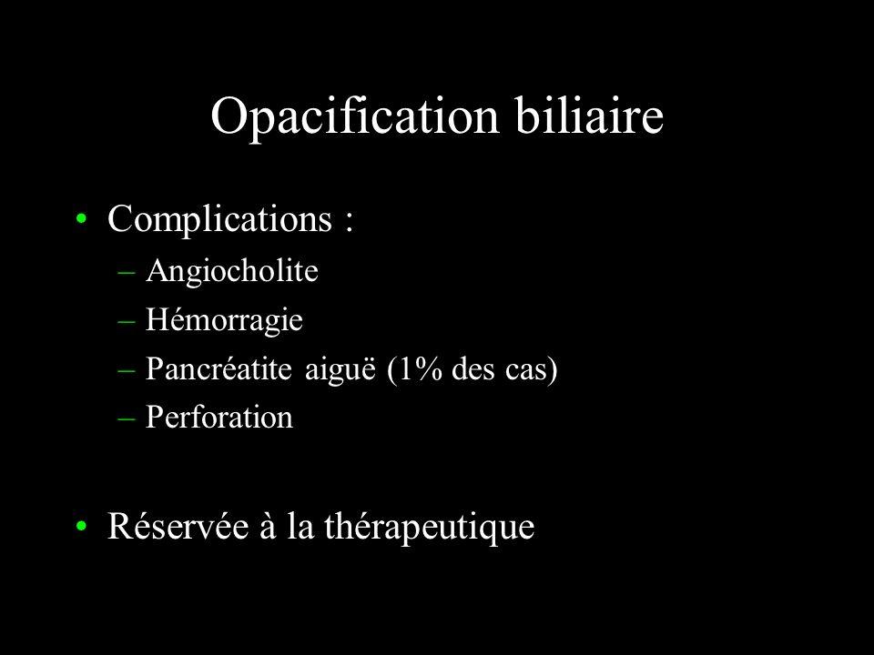 Opacification biliaire Directe ou indirecte : –Cholangiographie intra-veineuse orale ne se fait plus –Cholangiographie transhépatique (radiologique) –