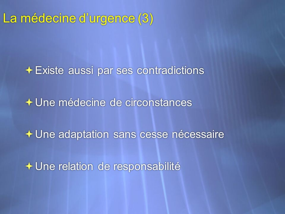 La médecine durgence (3) Existe aussi par ses contradictions Une médecine de circonstances Une adaptation sans cesse nécessaire Une relation de respon