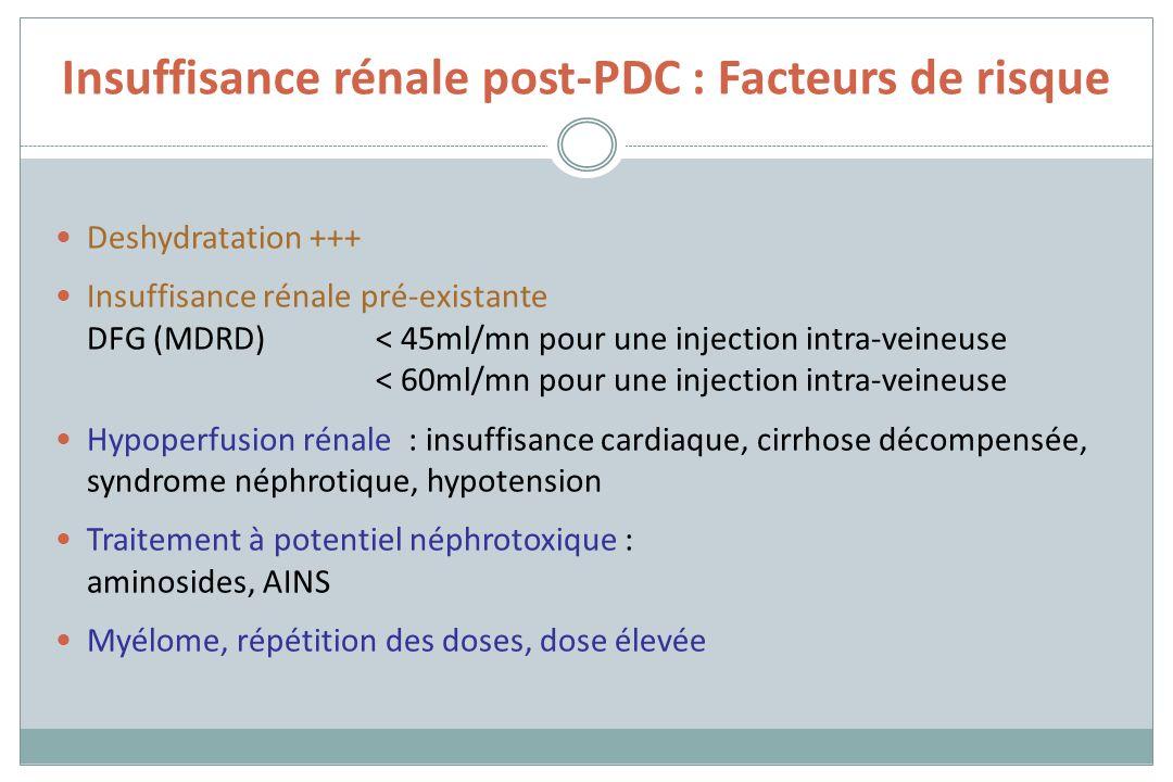 Insuffisance rénale post-PDC : Facteurs de risque Deshydratation +++ Insuffisance rénale pré-existante DFG (MDRD) < 45ml/mn pour une injection intra-v