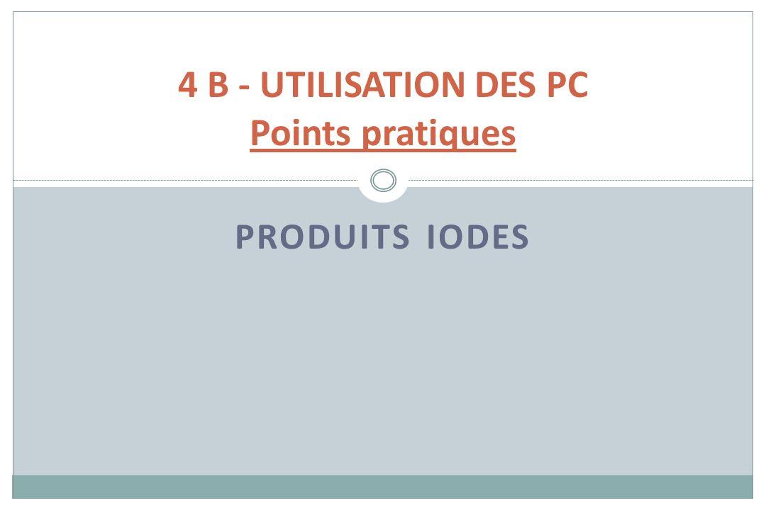 PRODUITS IODES 4 B - UTILISATION DES PC Points pratiques