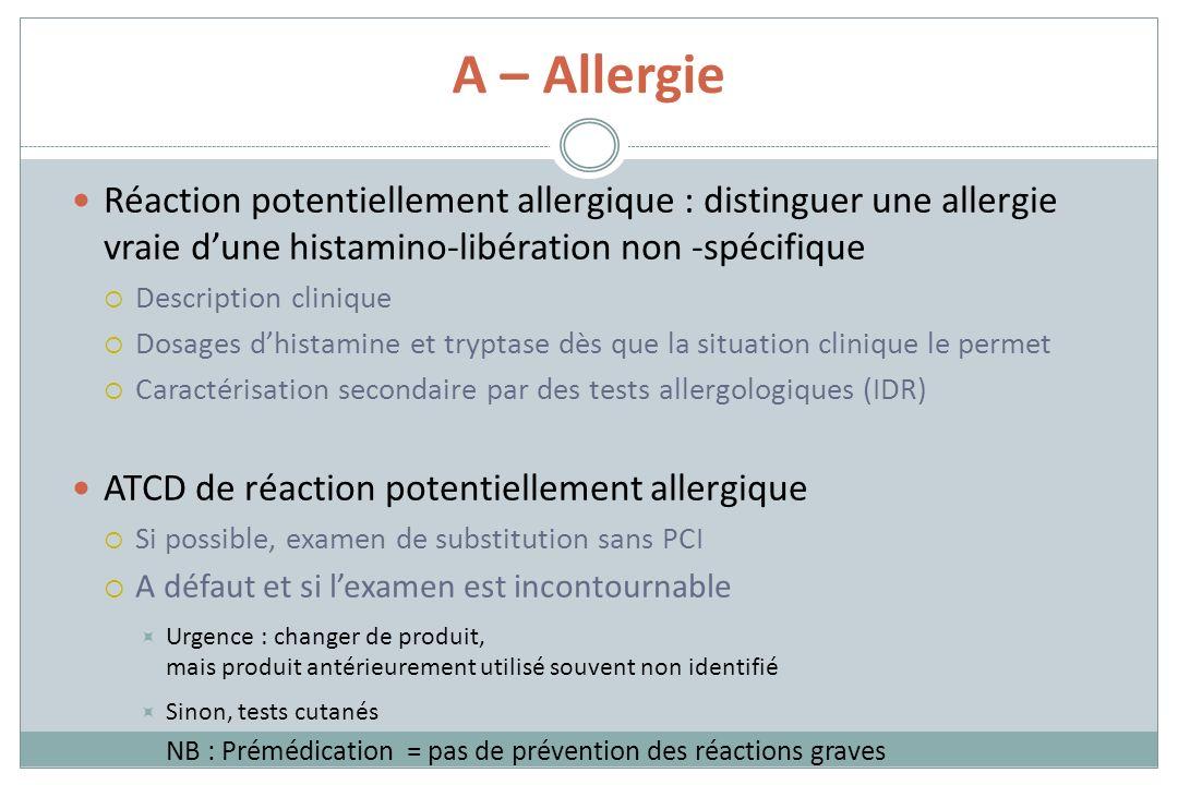 A – Allergie Réaction potentiellement allergique : distinguer une allergie vraie dune histamino-libération non -spécifique Description clinique Dosage