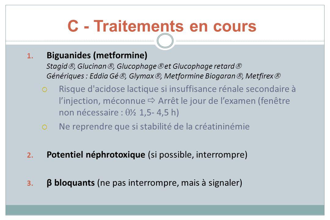 C - Traitements en cours 1. Biguanides (metformine) Stagid, Glucinan, Glucophage et Glucophage retard Génériques : Eddia Gé, Glymax, Metformine Biogar