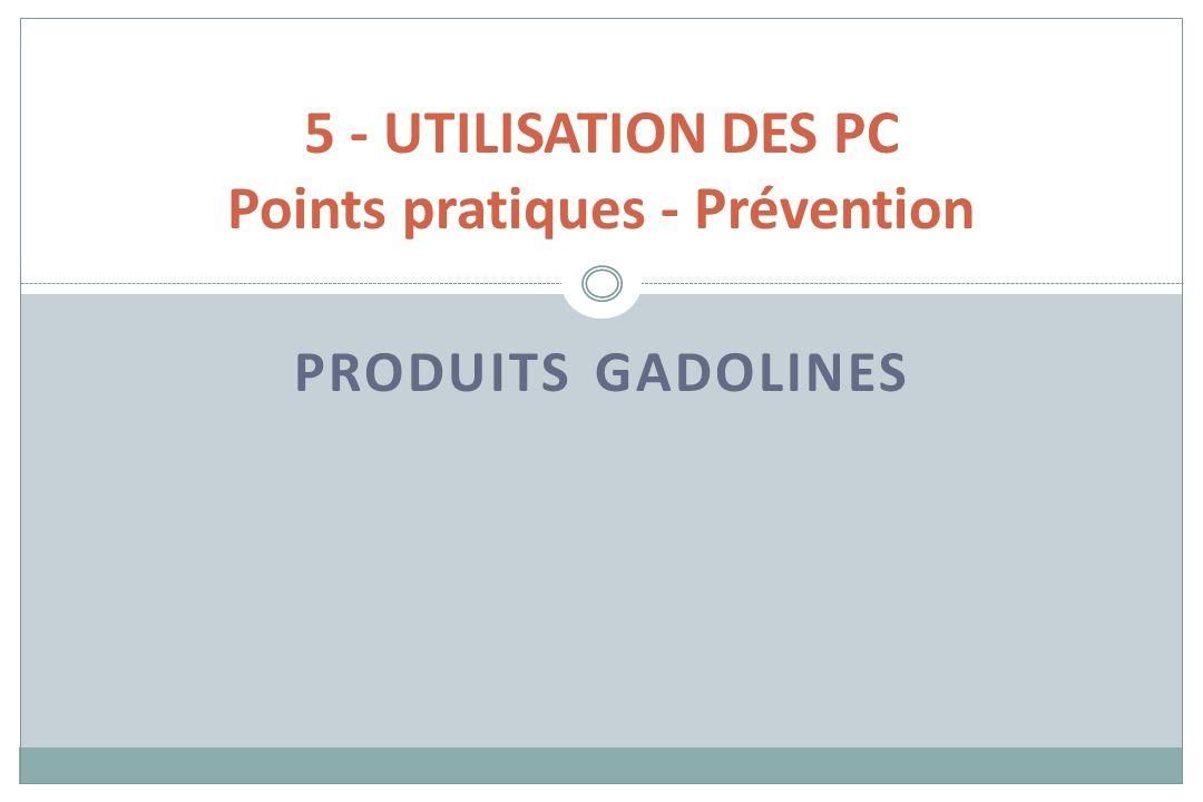 PRODUITS GADOLINES 5 - UTILISATION DES PC Points pratiques - Prévention