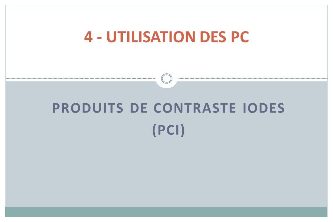 PRODUITS DE CONTRASTE IODES (PCI) 4 - UTILISATION DES PC