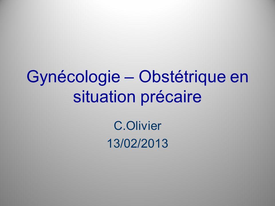 Gynécologie – Obstétrique en situation précaire C.Olivier 13/02/2013
