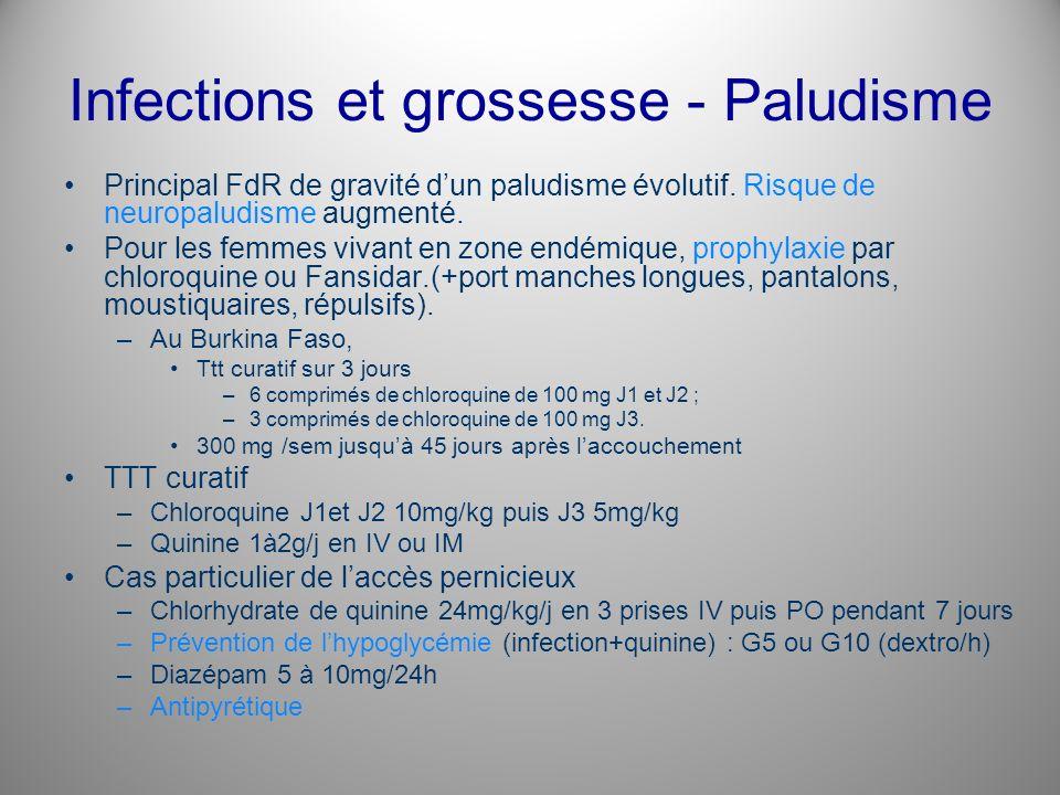 Infections et grossesse - Paludisme Principal FdR de gravité dun paludisme évolutif. Risque de neuropaludisme augmenté. Pour les femmes vivant en zone