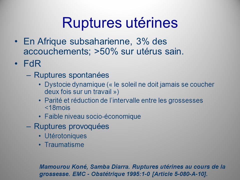 Ruptures utérines En Afrique subsaharienne, 3% des accouchements; >50% sur utérus sain. FdR –Ruptures spontanées Dystocie dynamique (« le soleil ne do