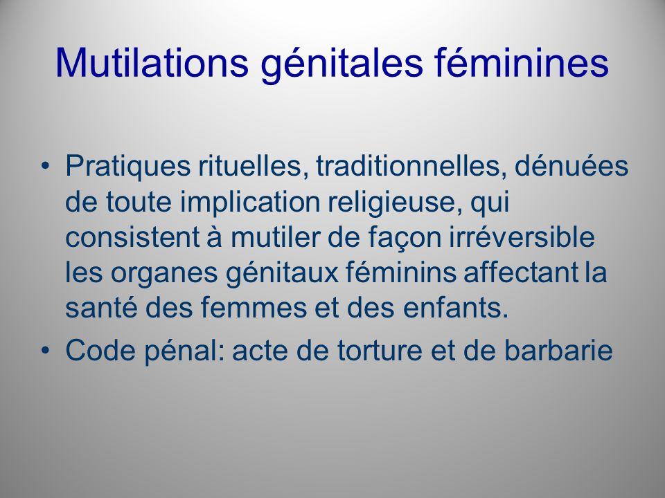 Mutilations génitales féminines Pratiques rituelles, traditionnelles, dénuées de toute implication religieuse, qui consistent à mutiler de façon irrév