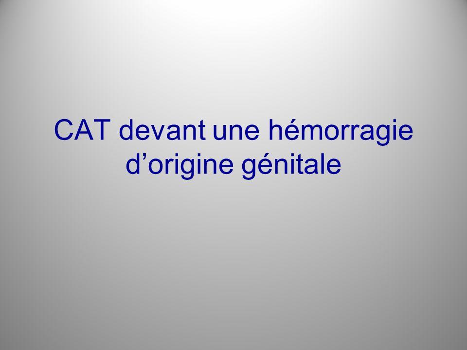 CAT devant une hémorragie dorigine génitale