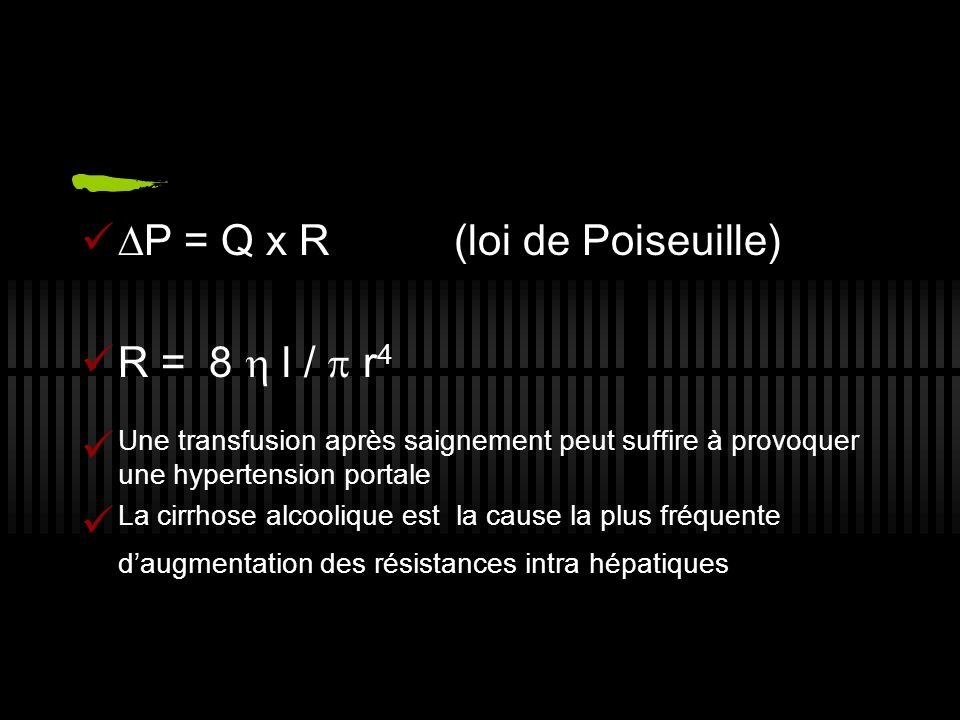P = Q x R (loi de Poiseuille) R = 8 l / r 4 Une transfusion après saignement peut suffire à provoquer une hypertension portale La cirrhose alcoolique