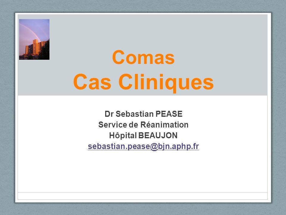 Comas Cas Cliniques Dr Sebastian PEASE Service de Réanimation Hôpital BEAUJON sebastian.pease@bjn.aphp.fr