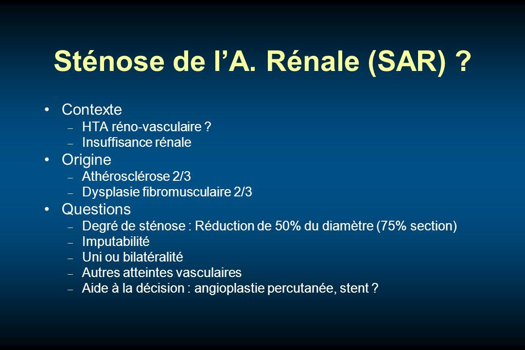 Sténose de lA. Rénale (SAR) ? Contexte HTA réno-vasculaire ? Insuffisance rénale Origine Athérosclérose 2/3 Dysplasie fibromusculaire 2/3 Questions De