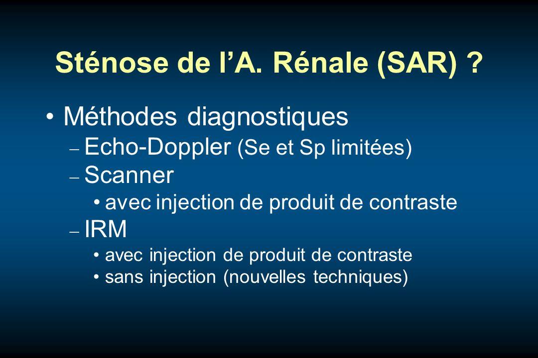 Sténose de lA. Rénale (SAR) ? Méthodes diagnostiques Echo-Doppler (Se et Sp limitées) Scanner avec injection de produit de contraste IRM avec injectio