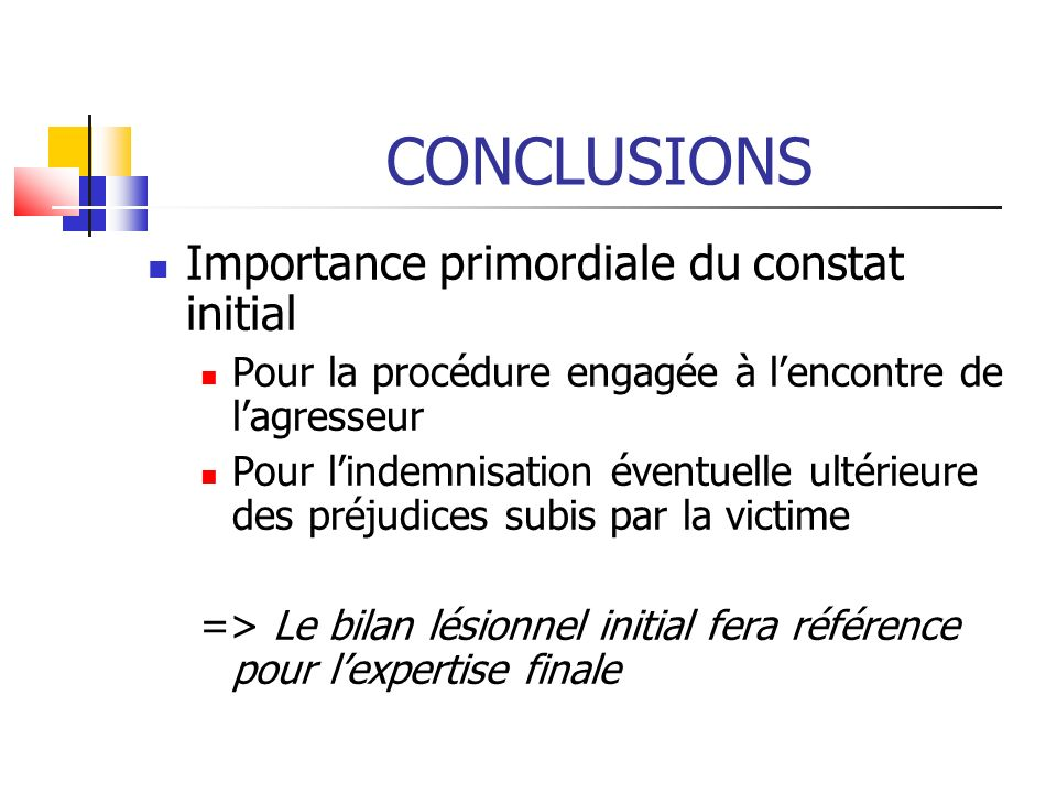 CONCLUSIONS Importance primordiale du constat initial Pour la procédure engagée à lencontre de lagresseur Pour lindemnisation éventuelle ultérieure de
