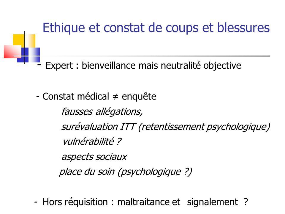 Ethique et constat de coups et blessures - Expert : bienveillance mais neutralité objective - Constat médical enquête fausses allégations, surévaluati