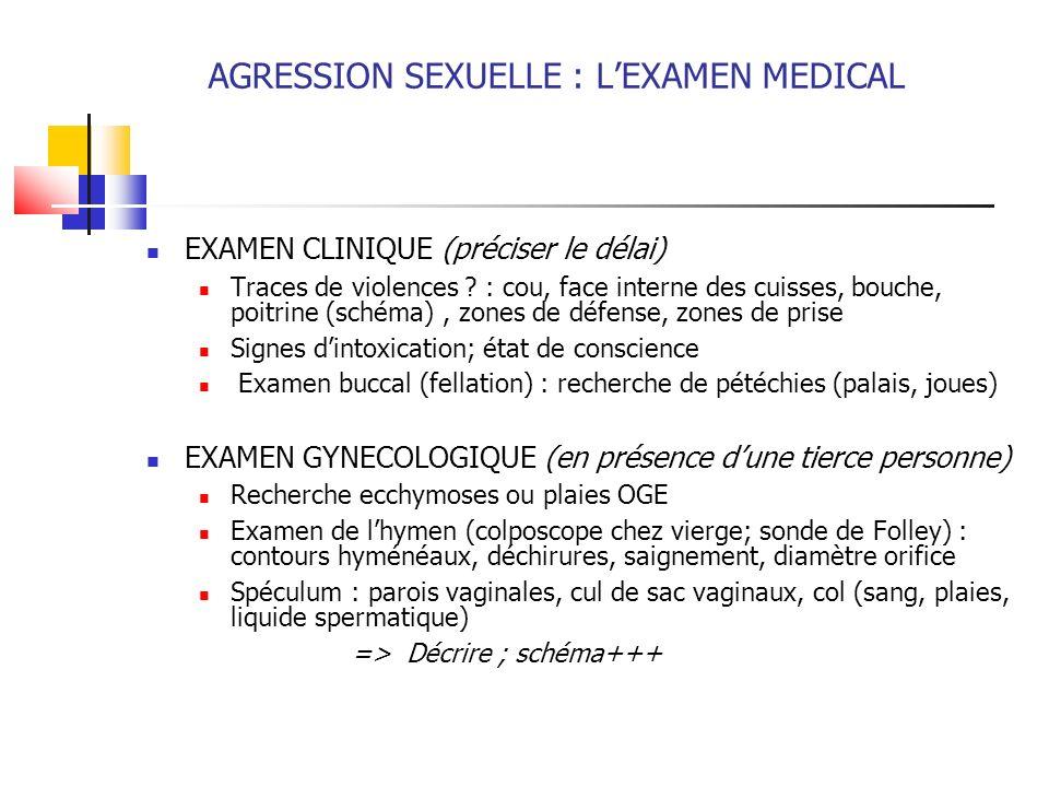 AGRESSION SEXUELLE : LEXAMEN MEDICAL EXAMEN CLINIQUE (préciser le délai) Traces de violences ? : cou, face interne des cuisses, bouche, poitrine (sché
