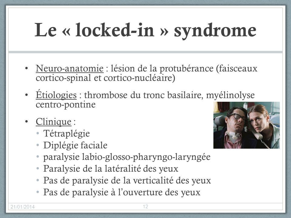 Le « locked-in » syndrome Neuro-anatomie : lésion de la protubérance (faisceaux cortico-spinal et cortico-nucléaire) Étiologies : thrombose du tronc b