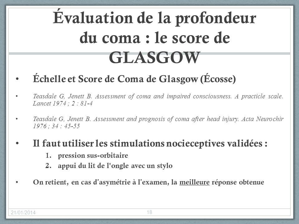 Évaluation de la profondeur du coma : le score de GLASGOW Échelle et Score de Coma de Glasgow (Écosse) Teasdale G, Jenett B. Assessment of coma and im