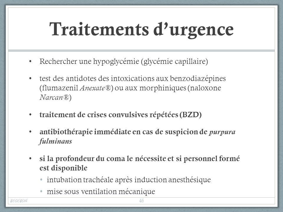 Traitements durgence Rechercher une hypoglycémie (glycémie capillaire) test des antidotes des intoxications aux benzodiazépines (flumazenil Anexate® )