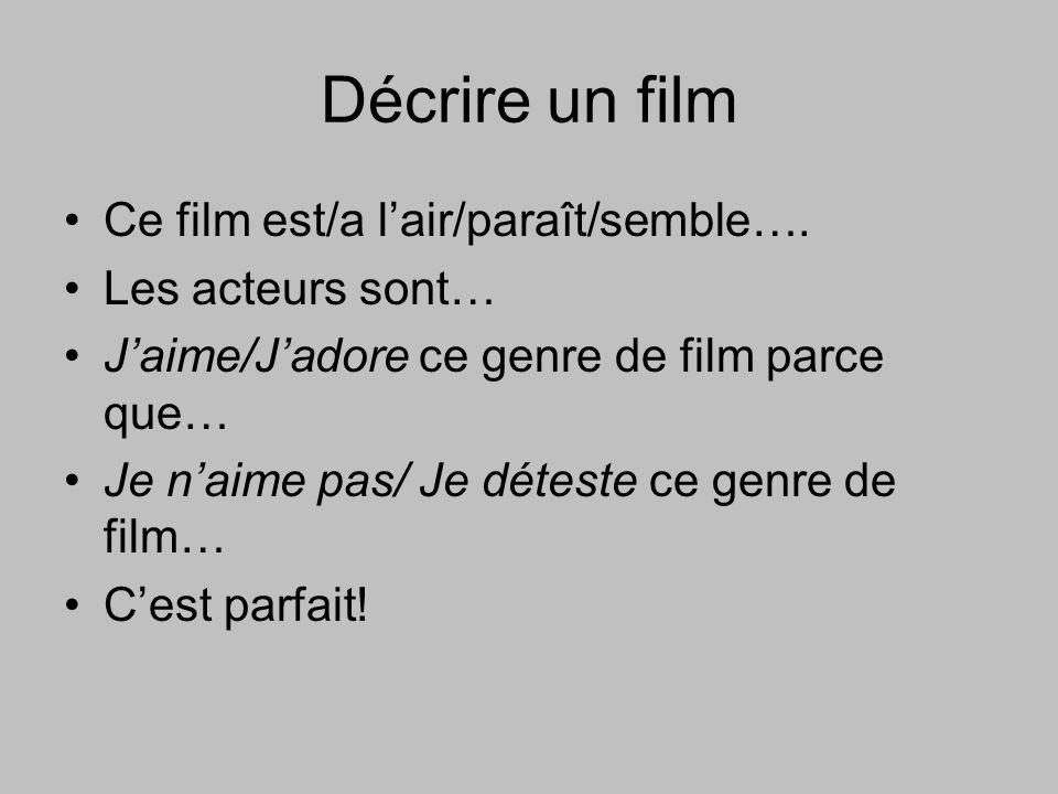 Décrire un film Ce film est/a lair/paraît/semble…. Les acteurs sont… Jaime/Jadore ce genre de film parce que… Je naime pas/ Je déteste ce genre de fil