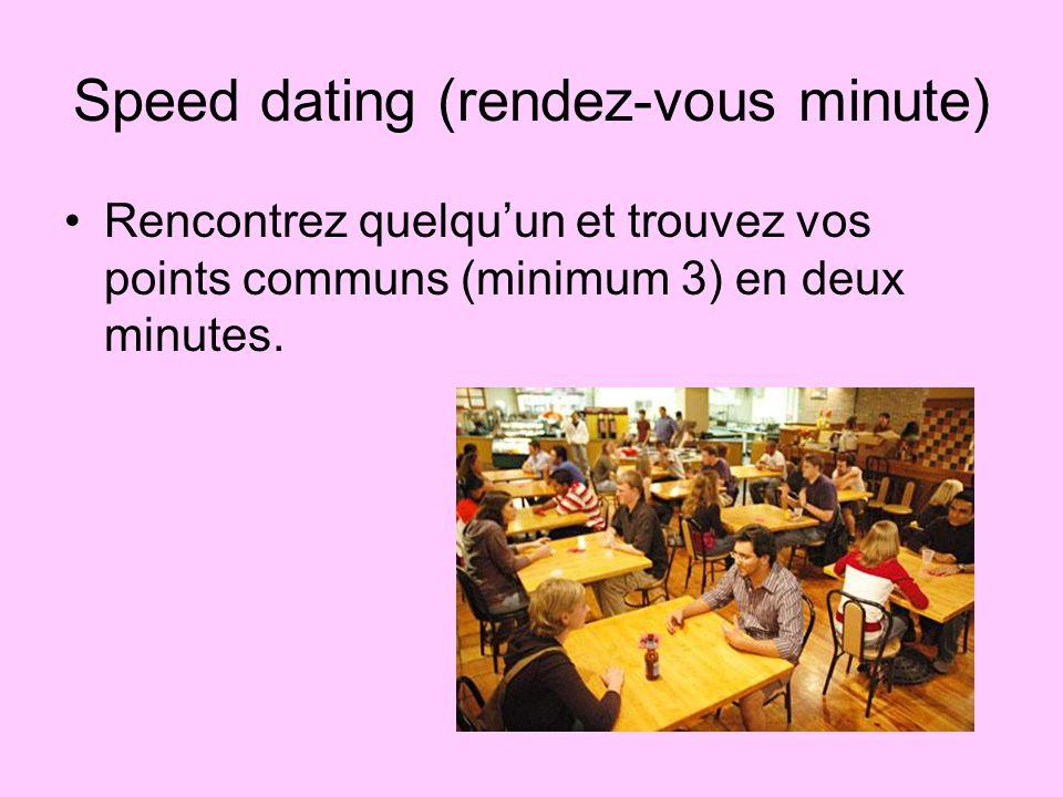Speed dating (rendez-vous minute) Rencontrez quelquun et trouvez vos points communs (minimum 3) en deux minutes.