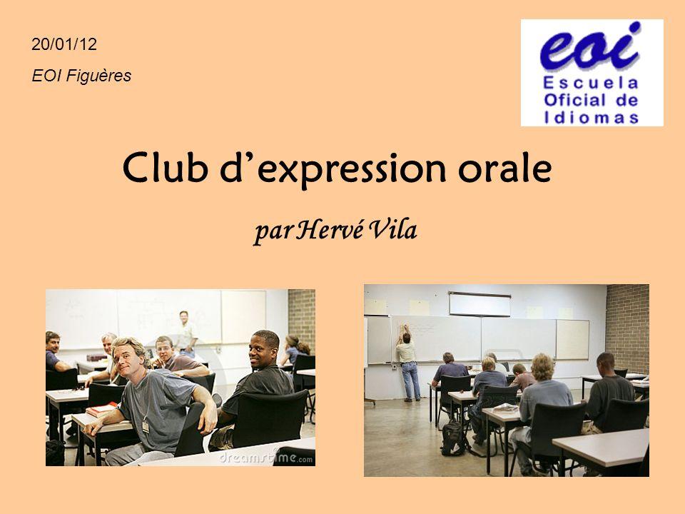 Club dexpression orale par Hervé Vila 20/01/12 EOI Figuères