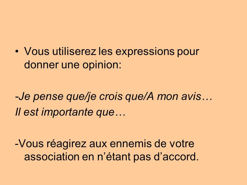 Vous utiliserez les expressions pour donner une opinion: -Je pense que/je crois que/A mon avis… Il est importante que… -Vous réagirez aux ennemis de v