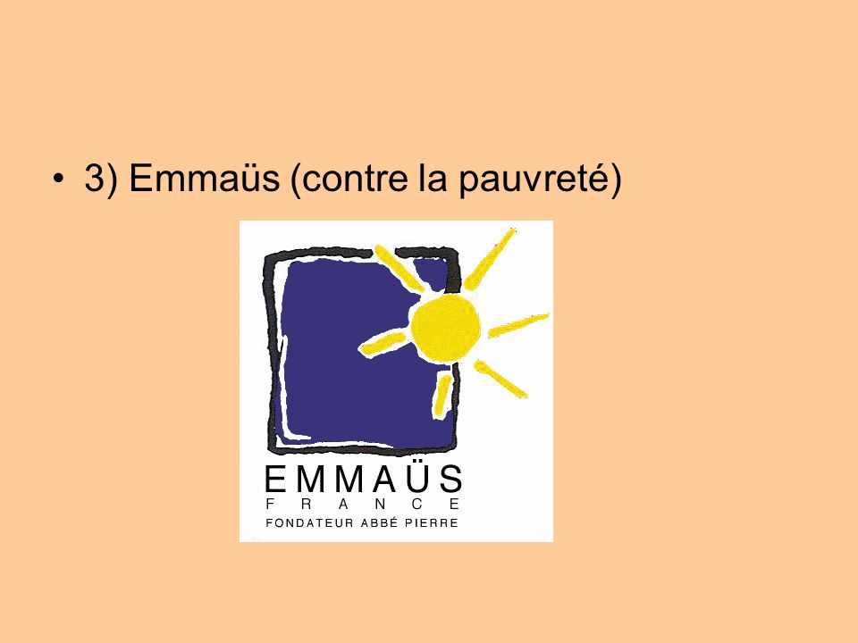 3) Emmaüs (contre la pauvreté)