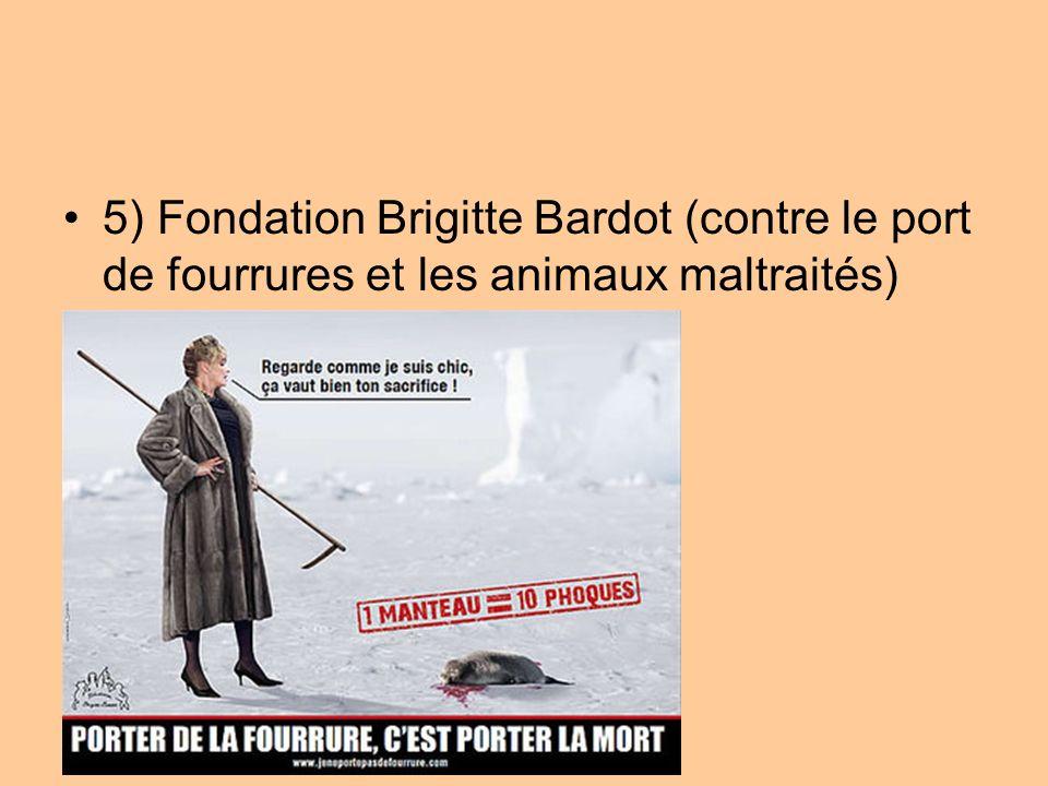 5) Fondation Brigitte Bardot (contre le port de fourrures et les animaux maltraités)