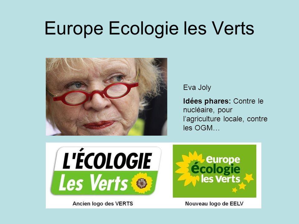 Europe Ecologie les Verts Eva Joly Idées phares: Contre le nucléaire, pour lagriculture locale, contre les OGM…