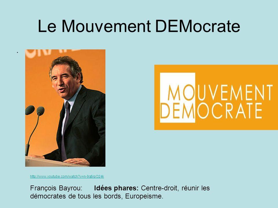 Le Mouvement DEMocrate. http://www.youtube.com/watch?v=n-9q6rpO24k François Bayrou: Idées phares: Centre-droit, réunir les démocrates de tous les bord
