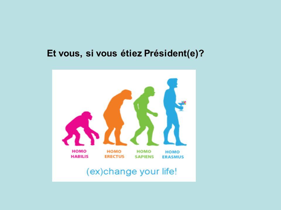 Et vous, si vous étiez Président(e)?