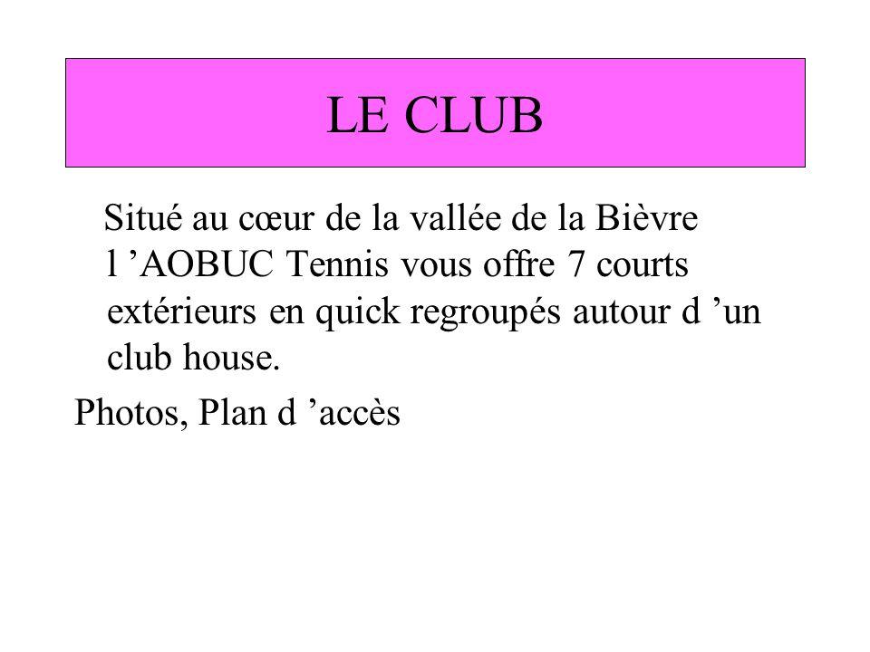 LE CLUB Situé au cœur de la vallée de la Bièvre l AOBUC Tennis vous offre 7 courts extérieurs en quick regroupés autour d un club house. Photos, Plan