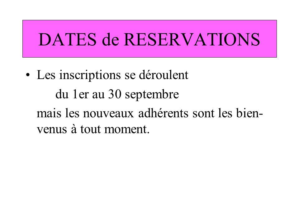 DATES de RESERVATIONS Les inscriptions se déroulent du 1er au 30 septembre mais les nouveaux adhérents sont les bien- venus à tout moment.