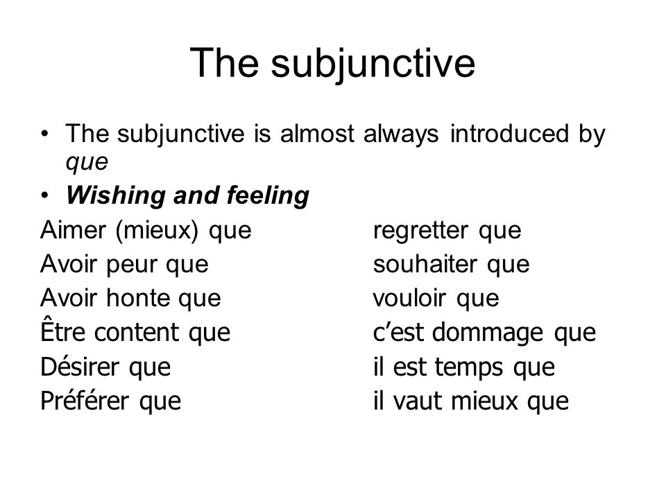 The subjunctive The subjunctive is almost always introduced by que Wishing and feeling Aimer (mieux) queregretter que Avoir peur quesouhaiter que Avoi