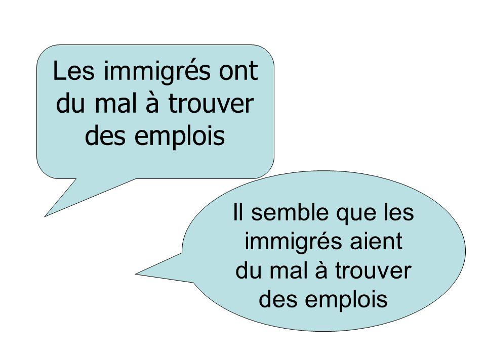Les immigr és ont du mal à trouver des emplois Il semble que les immigrés aient du mal à trouver des emplois