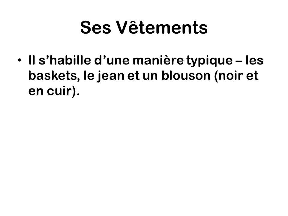 Ses Vêtements Il shabille dune manière typique – les baskets, le jean et un blouson (noir et en cuir).