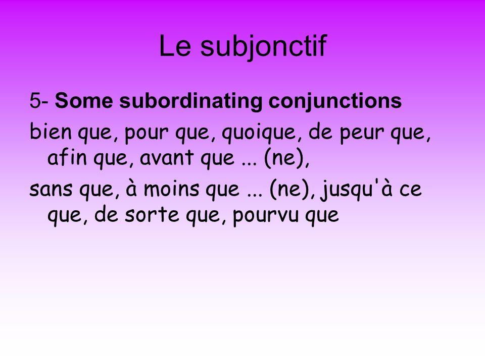 Le subjonctif 5- Some subordinating conjunctions bien que, pour que, quoique, de peur que, afin que, avant que...