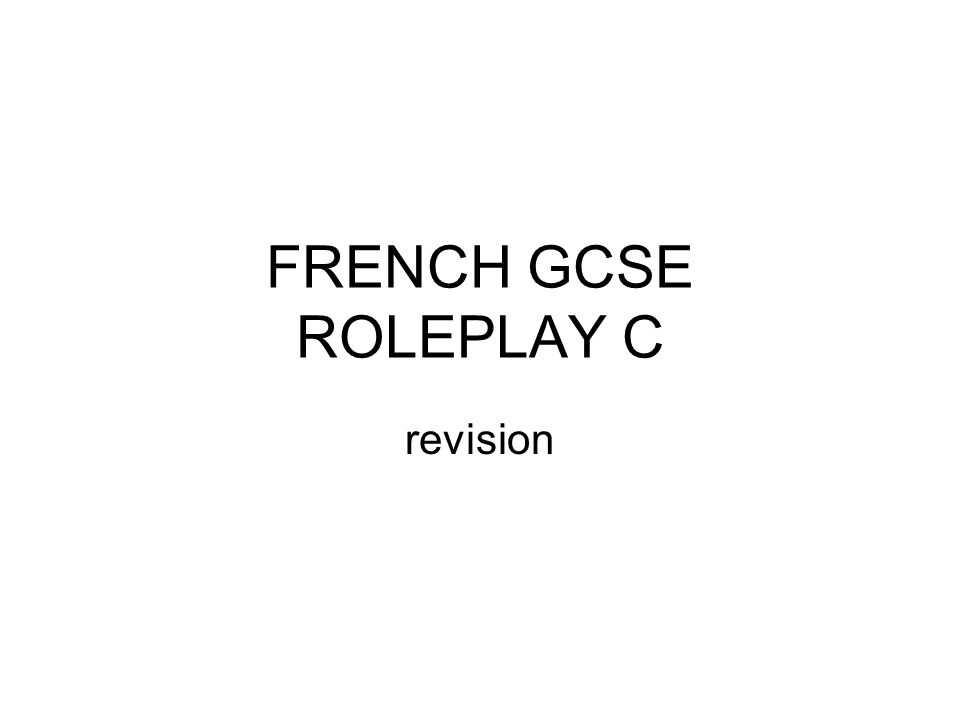 FRENCH GCSE ROLEPLAY C revision