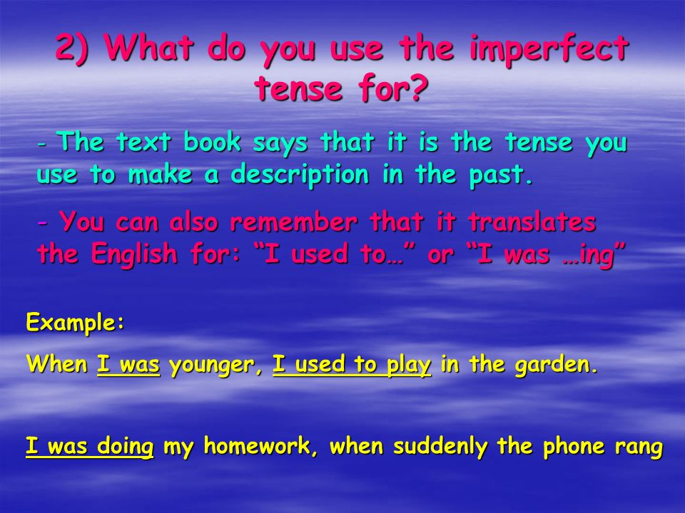 3) How to form the imperfect tense.