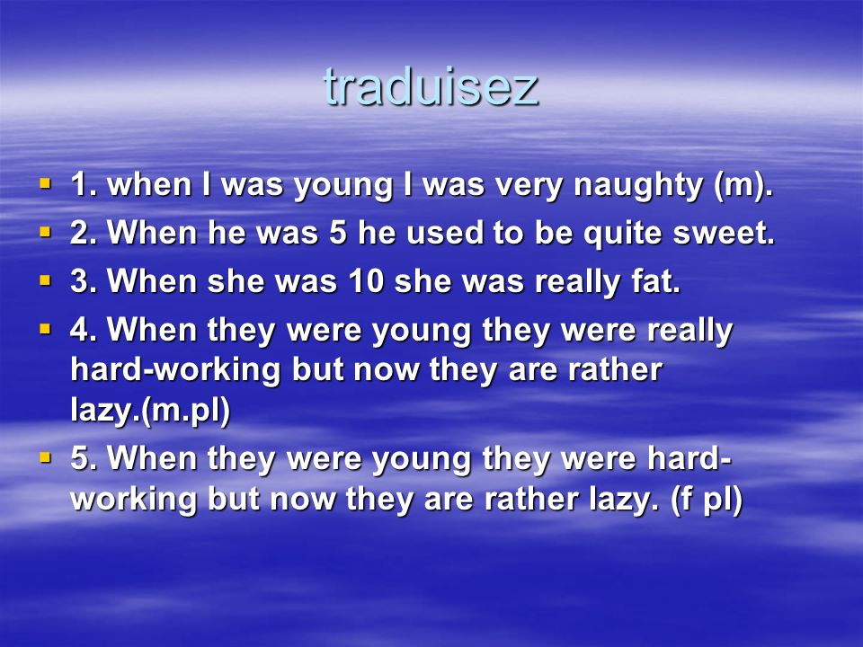traduisez 1. when I was young I was very naughty (m).